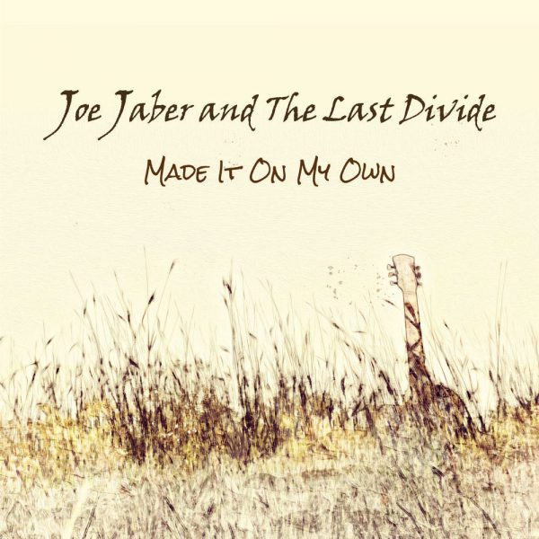 Joe Jaber and The Last Divide - Made It On My Own